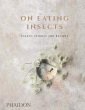 Boekomslag On Eating Insects: Essays, Stories and Recipes